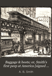 Baggage & Boots, Or, Smith's First Peep at America: An Instructive Tale of Travel and Adventure