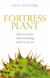 Fortress Plant: How to survive when everything wants to eat you