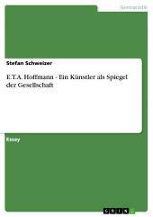 E.T.A. Hoffmann - Ein Künstler als Spiegel der Gesellschaft