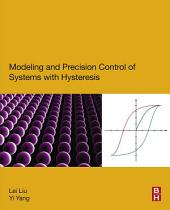 Modeling and Precision Control of Systems with Hysteresis