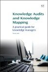 Knowledge Audits and Knowledge Mapping: A Practical Guide for Knowledge Managers