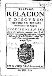 Tratado, relación y discurso historico de los mouimientos de Aragon sucedidos en los años de mil y quinientos y nouenta y vno, y de mil y quinientos y nouenta y dos: y de su origen y principio hasta que ... Filipe II ... compuso y quieto las cosas de aquel Reyno