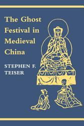 The Ghost Festival In Medieval China Book PDF