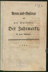 Arien und Gesänge aus der Operette: Der Jahrmarkt: in zwey Aufzügen