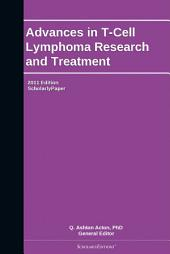 Advances in T-Cell Lymphoma Research and Treatment: 2011 Edition: ScholarlyPaper