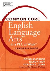 <p>Common Core English Language Arts in a PLC at WorkTM, Leader's Guide</p>
