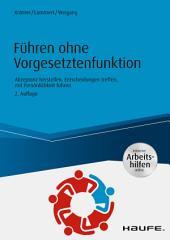 Führen ohne Vorgesetztenfunktion - inkl. Arbeitshilfen online: Akzeptanz herstellen, Entscheidungen treffen, mit Persönlichkeit führen, Ausgabe 2