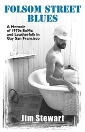 Folsom Street Blues: A Memoir of 1970s SoMa and Leatherfolk in Gay San Francisco