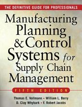 MANUFACTURING PLANNING AND CONTROL SYSTEMS FOR SUPPLY CHAIN MANAGEMENT: The Definitive Guide for Professionals, Edition 5