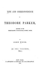 Life and Correspondence of Theodore Parker: Minister of the Twenty-eighth Congregational Society, Boston, Volume 1