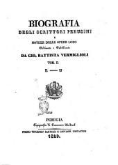 Biografia degli scrittori perugini e notizie delle opere loro ordinate e raccolte da Gio. Battista Vermiglioli. Tomo 1. [- 2.]: E-U. 2