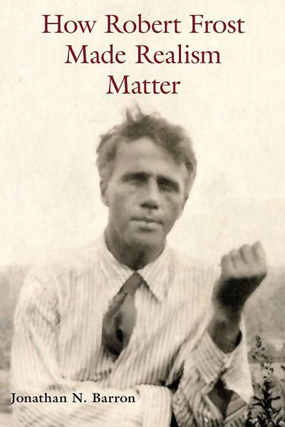 Download How Robert Frost Made Realism Matter Book