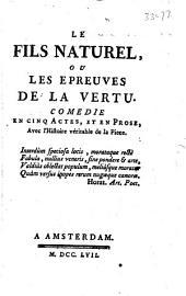 Le fils naturel, ou Les epreuves de la vertu: Comedie en cinq actes, et en prose, avec l'histoire véritable de la piece ...
