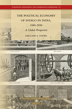 The Political Economy of Indigo in India  1580 1930 PDF