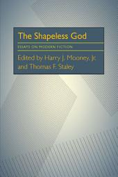 The Shapeless God: Essays on Modern Fiction