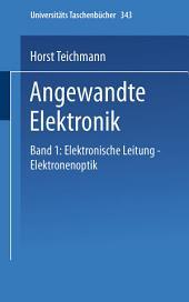 Angewandte Elektronik: Band 1: Elektronische Leitung Elektronenoptik