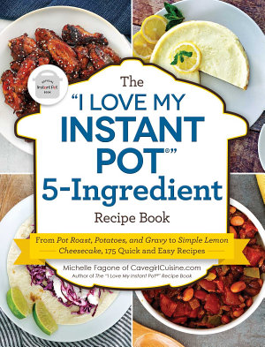 The  I Love My Instant Pot    5 Ingredient Recipe Book