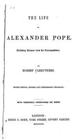 The Life of Alexander Pope: Including Extracts from His Correspondence