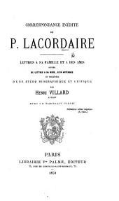 Correspondance inédite du P. Lacordaire: Lettres à sa famille et à des amis, suivies de lettres à sa mère, d'un appendice, et précédées d'une étude biographique et critique