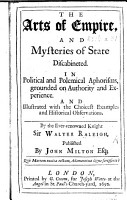 The Cabinet Council  containing the cheif Arts of Empire  and Mysteries of State  discabineted in political and polemical aphorisms  grounded on authority and experience  and illustrated with the choicest examples and historical observations  By the ever renowned Knight  Sir Walter Raleigh  published by John Milton  Esq PDF