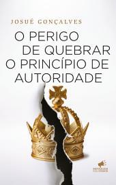 O Perigo de Quebrar o Princípio de Autoridade
