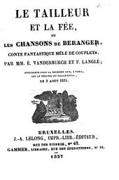 Le tailleur et la fée, ou les chansons de Beranger, conte fantastique mêlé de couplets: repreésenté pour la première fois, a Paris, sur le Théâtre du Palais-Royal, le 3 aout 1831