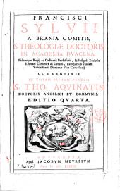 Francisci Sylvii a brania comitis ... Commentarii in totam primam partem S. Tho. Aquinatis, doctoris angelici et communis