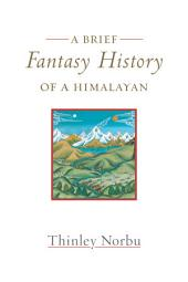 A Brief Fantasy History of a Himalayan: Autobiographical Reflections