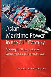 Asian Maritime Power in the 21st Century: Strategic Transactions : China, India and Southeast Asia