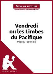 Vendredi ou les Limbes du Pacifique de Michel Tournier (Fiche de lecture): Résumé complet et analyse détaillée de l'oeuvre