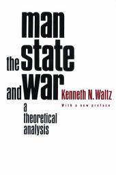 Man, the State, and War: A Theoretical Analysis, Edition 2