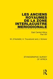 Les Anciens Royaumes de la Zone Interlacustre Meriodionale (Rwanda, Burundi, Buha): East Central Africa, Part 14