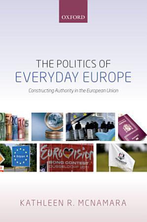 The Politics of Everyday Europe PDF