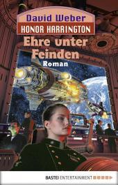 Honor Harrington: Ehre unter Feinden: Bd. 6. Roman