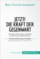 Jetzt  Die Kraft der Gegenwart  Zusammenfassung   Analyse des Bestsellers von Eckhart Tolle PDF