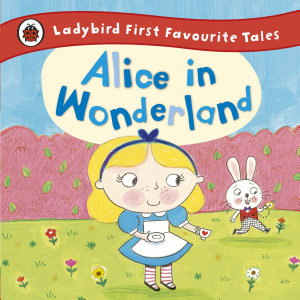 Alice in Wonderland  Ladybird First Favourite Tales PDF