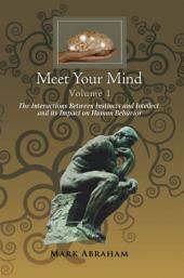 Meet Your Mind: The Interactions Between Instincts and Intellect and its Impact on Human Behavior, Volume 1