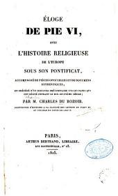 Éloge de Pie VI: avec l'histoire religieuse de l'Europe sous son pontificat...