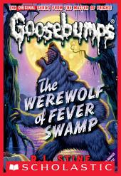 Werewolf of Fever Swamp (Classic Goosebumps #11)