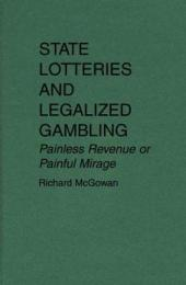State Lotteries and Legalized Gambling: Painless Revenue Or Painful Mirage