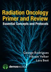 Radiation Oncology Primer and Review: Essential Concepts and Protocols
