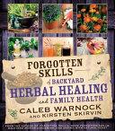 Forgotten Skills of Backyard Herbal Healing and Family Health Book