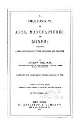 A Dictionary of Arts, Manufactures, and Mines: Containing a Clear Exposition of Their Principles and Practice, Volume 1