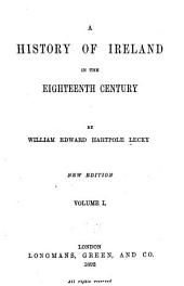 A History of Ireland in the Eighteenth Century: Volume 1