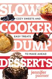 Slow Cooker Dump Desserts: Cozy Sweets and Easy Treats to Make Ahead (Best Ever)