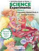 Science Experiments Volume 2 (Chemistry, Human Body and General Science)