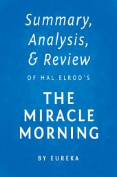 The Miracle Morning: by Hal Elrod | Key Takeaways, Analysis & Review: The Not-So-Obvious Secret Guaranteed to Transform Your Life Before 8am