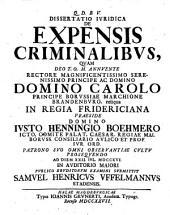 Dissertatio iuridica De expensis criminalibus, quam Deo t.o.m. annuente ... in regia Fridericiana præside domino Iusto Henningio Boehmero ... ad diem 22. iul. 1716. ... publico eruditorum examini submittit Samuel Henricus Uffelmannus stadensis