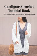 Cardigans Crochet Tutorial Book