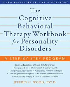 The Cognitive Behavioral Therapy Workbook for Personality Disorders